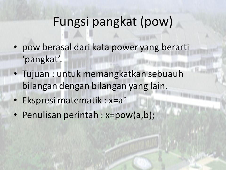 Fungsi pangkat (pow) pow berasal dari kata power yang berarti 'pangkat'. Tujuan : untuk memangkatkan sebuauh bilangan dengan bilangan yang lain. Ekspr