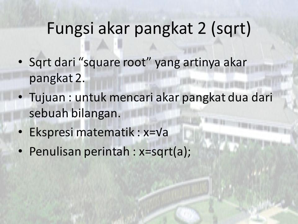 "Fungsi akar pangkat 2 (sqrt) Sqrt dari ""square root"" yang artinya akar pangkat 2. Tujuan : untuk mencari akar pangkat dua dari sebuah bilangan. Ekspre"