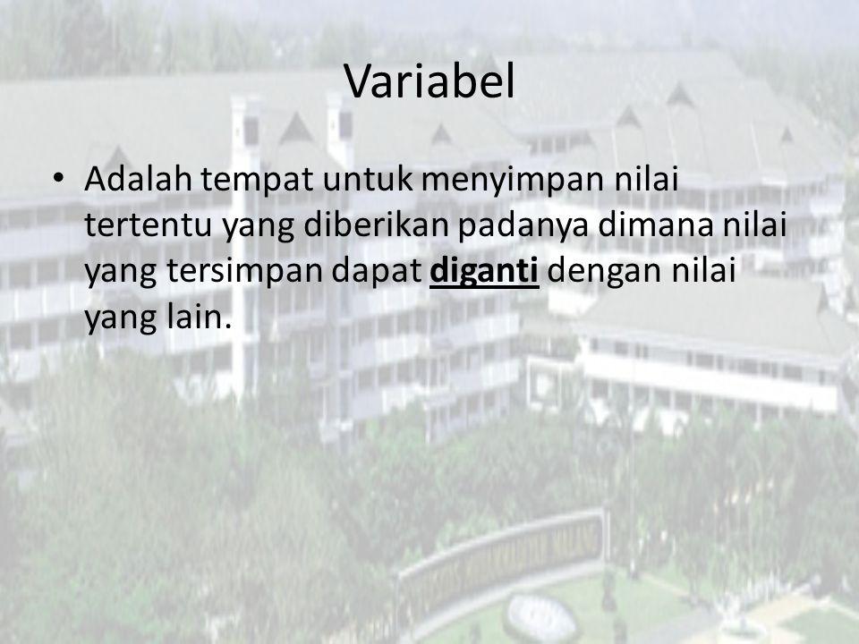 Variabel Adalah tempat untuk menyimpan nilai tertentu yang diberikan padanya dimana nilai yang tersimpan dapat diganti dengan nilai yang lain.
