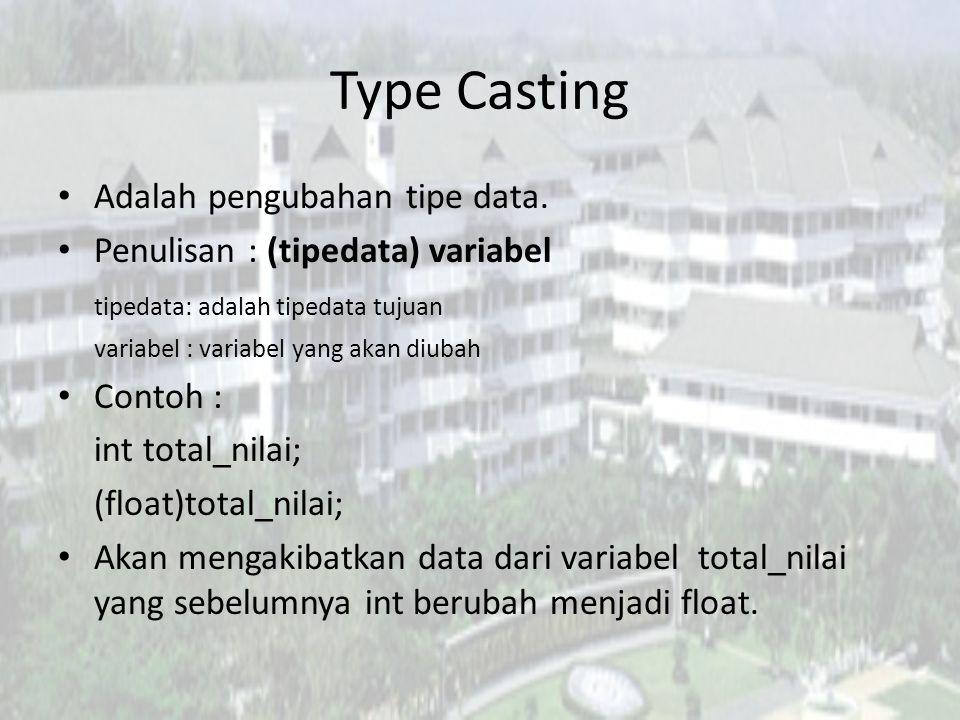 Type Casting Adalah pengubahan tipe data. Penulisan : (tipedata) variabel tipedata: adalah tipedata tujuan variabel : variabel yang akan diubah Contoh