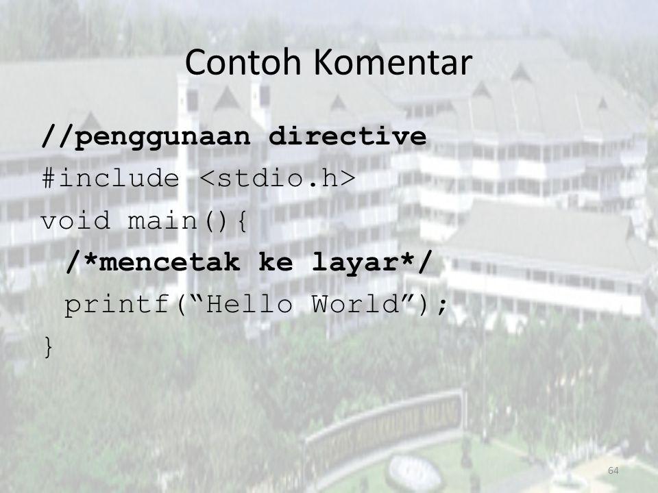 Contoh Komentar //penggunaan directive #include void main(){ /*mencetak ke layar*/ printf( Hello World ); } 64