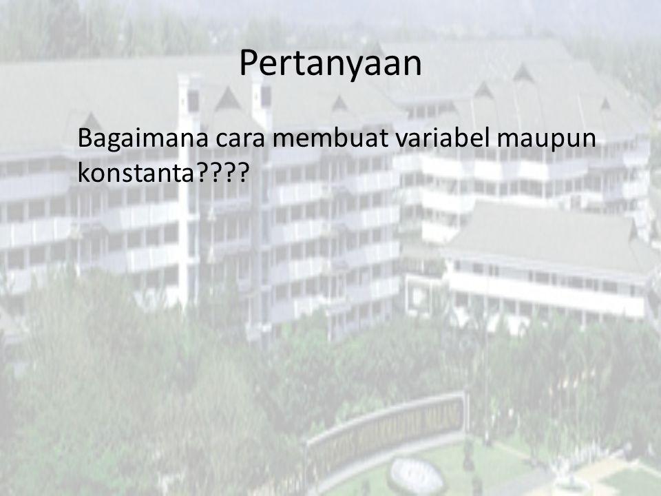 Pertanyaan Bagaimana cara membuat variabel maupun konstanta????