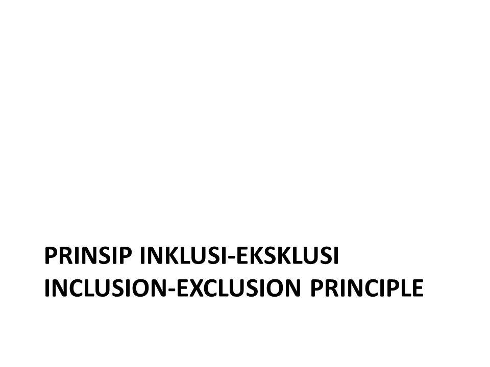 PRINSIP INKLUSI-EKSKLUSI INCLUSION-EXCLUSION PRINCIPLE