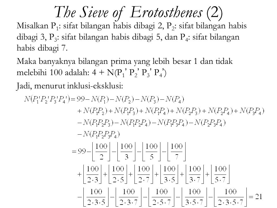 The Sieve of Erotosthenes (2) Misalkan P 1 : sifat bilangan habis dibagi 2, P 2 : sifat bilangan habis dibagi 3, P 3 : sifat bilangan habis dibagi 5,