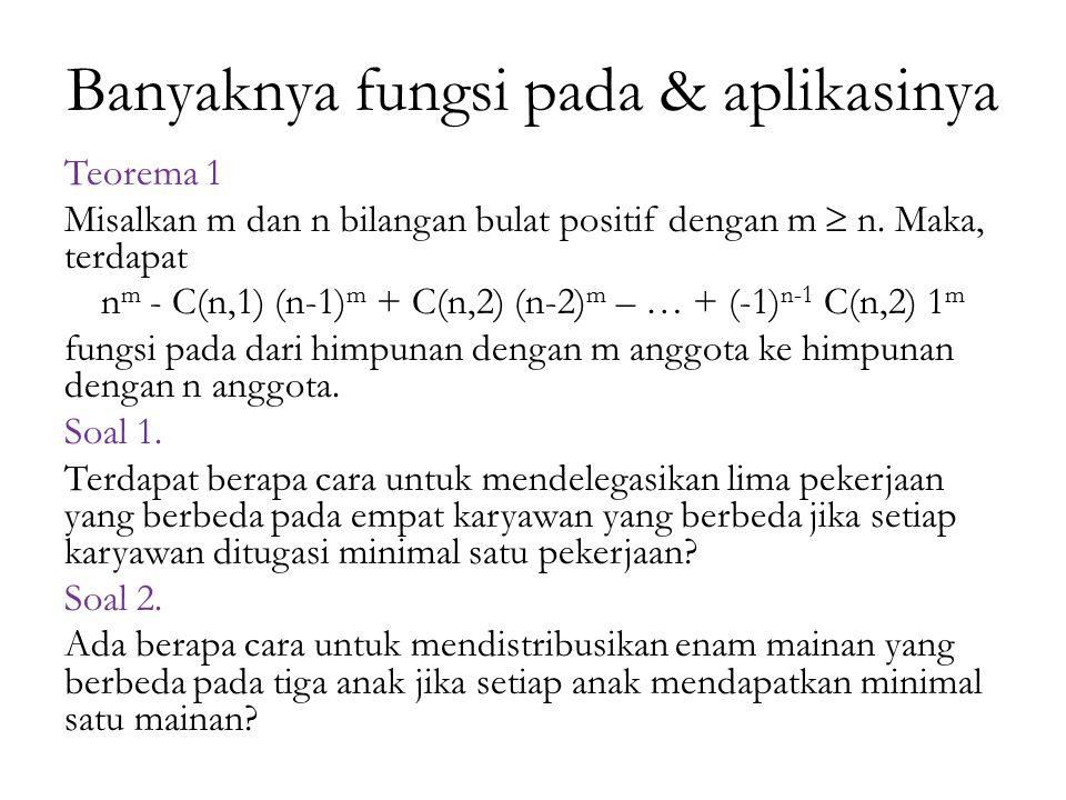 Banyaknya fungsi pada & aplikasinya Teorema 1 Misalkan m dan n bilangan bulat positif dengan m  n. Maka, terdapat n m - C(n,1) (n-1) m + C(n,2) (n-2)