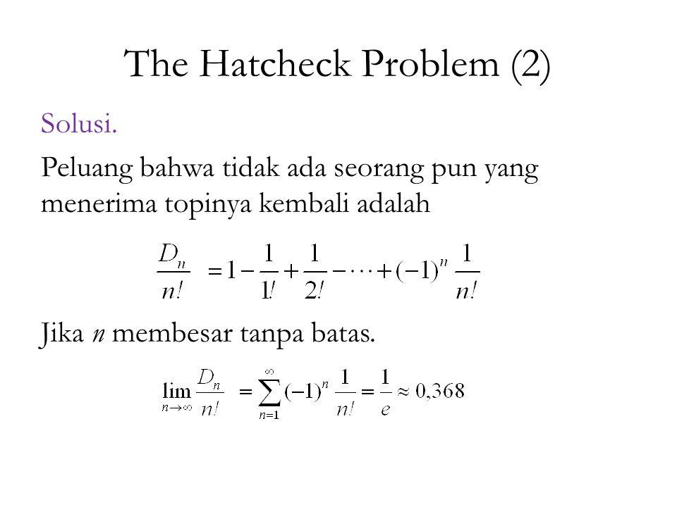 The Hatcheck Problem (2) Solusi. Peluang bahwa tidak ada seorang pun yang menerima topinya kembali adalah Jika n membesar tanpa batas.