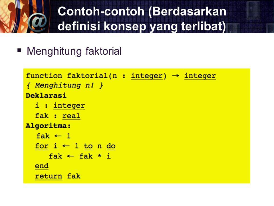 Contoh-contoh (Berdasarkan definisi konsep yang terlibat)  Menghitung faktorial