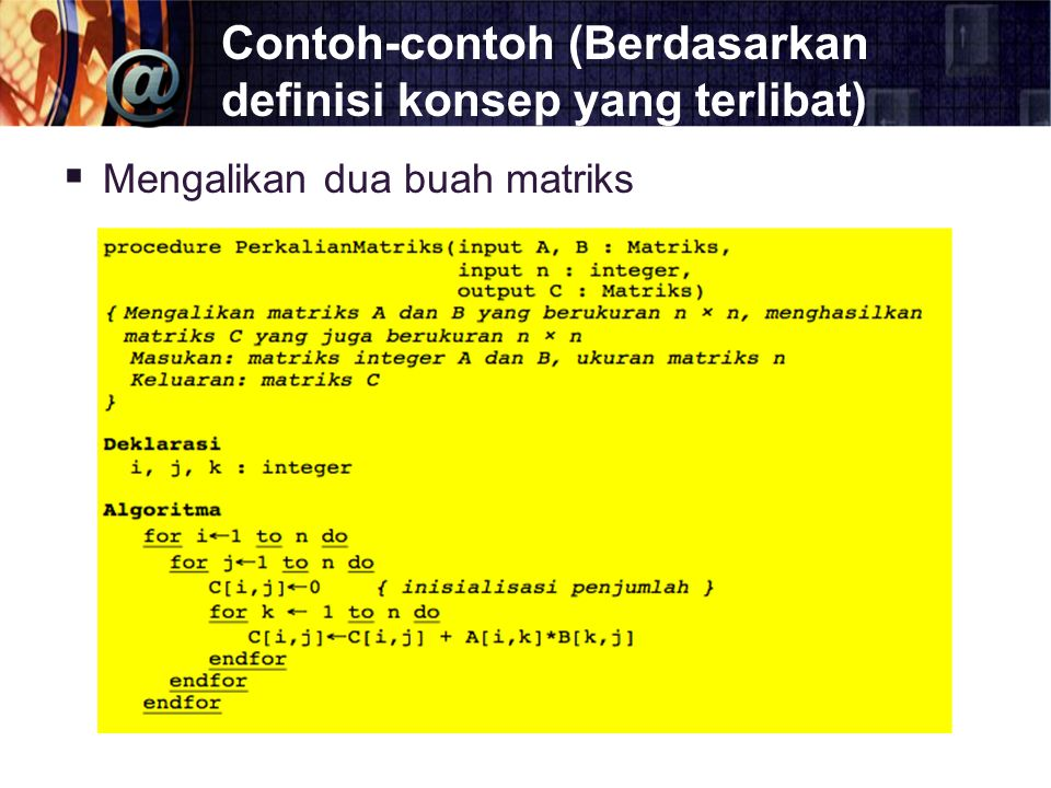 Contoh-contoh (Berdasarkan definisi konsep yang terlibat)  Mengalikan dua buah matriks