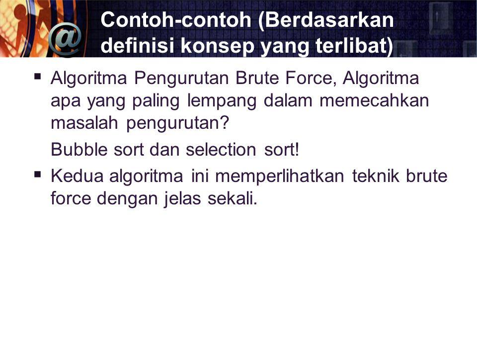 Contoh-contoh (Berdasarkan definisi konsep yang terlibat)  Algoritma Pengurutan Brute Force, Algoritma apa yang paling lempang dalam memecahkan masal