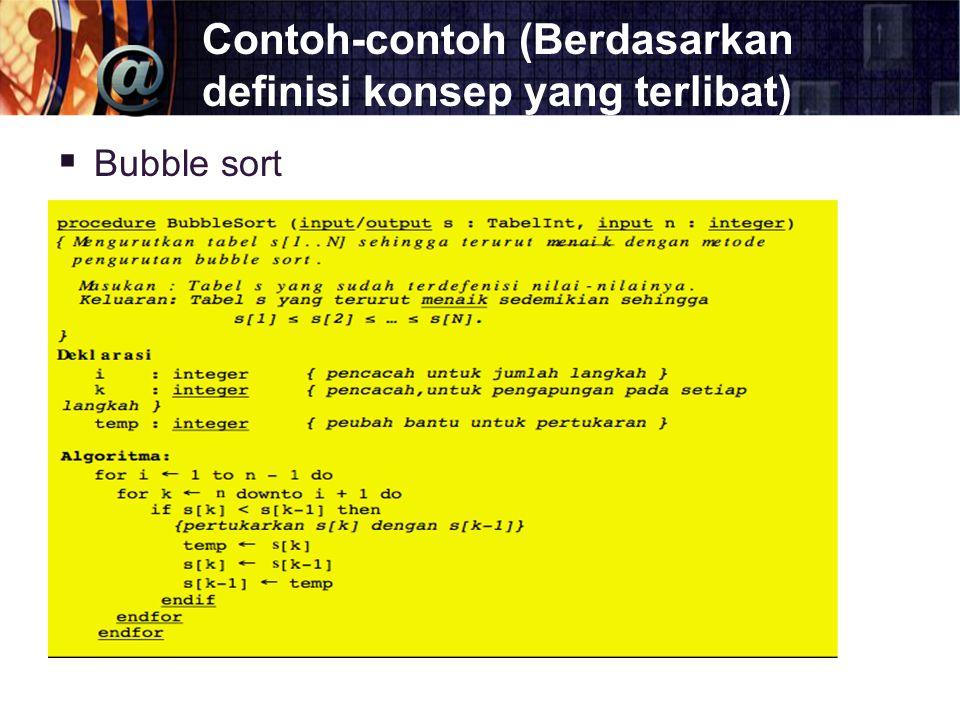 Contoh-contoh (Berdasarkan definisi konsep yang terlibat)  Bubble sort