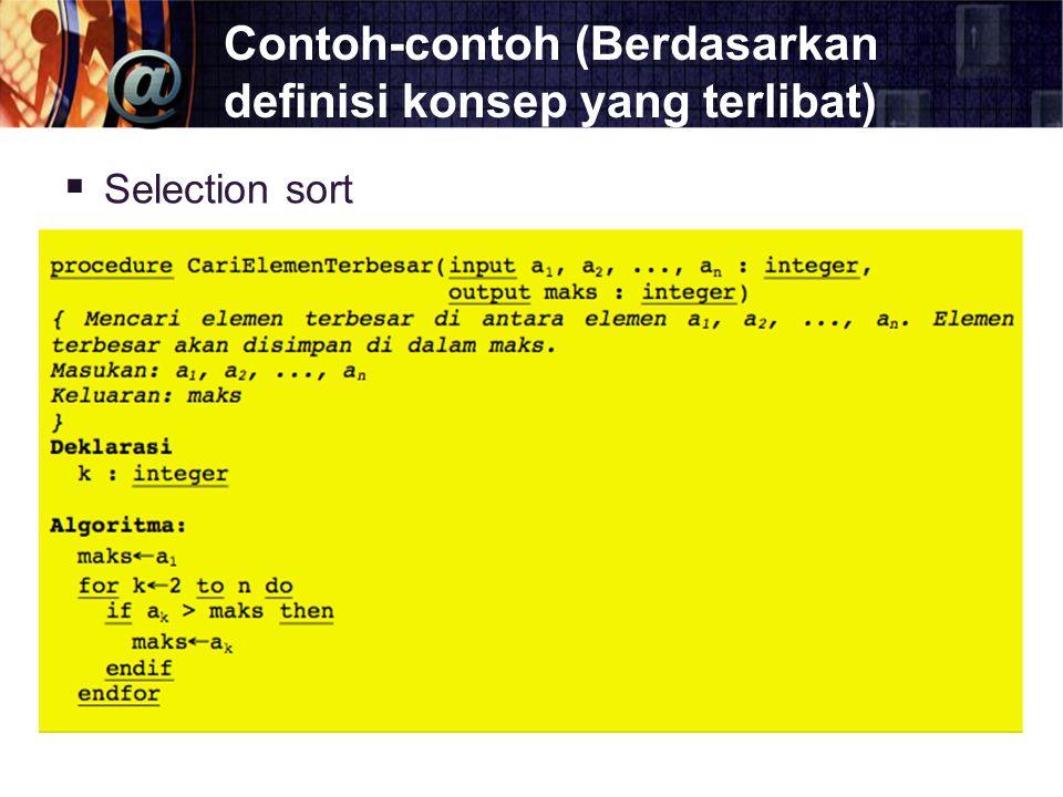 Contoh-contoh (Berdasarkan definisi konsep yang terlibat)  Selection sort