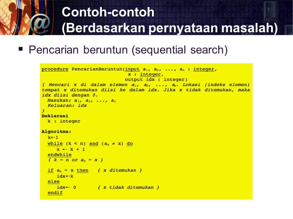 Contoh-contoh (Berdasarkan pernyataan masalah)  Pencarian beruntun (sequential search)