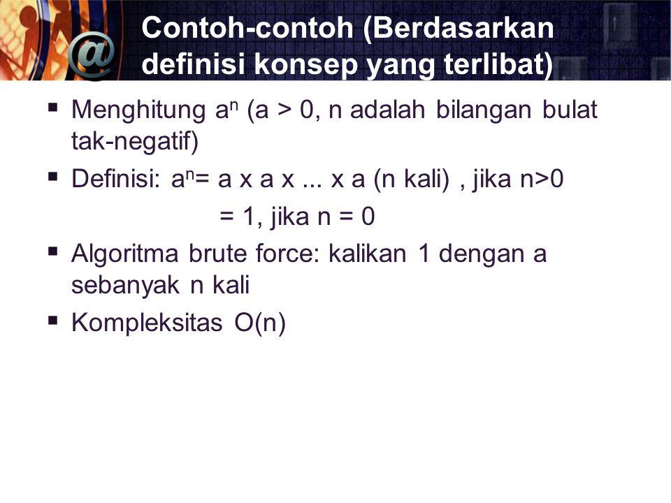 Contoh-contoh (Berdasarkan definisi konsep yang terlibat)  Menghitung a n (a > 0, n adalah bilangan bulat tak-negatif)  Definisi: a n = a x a x... x