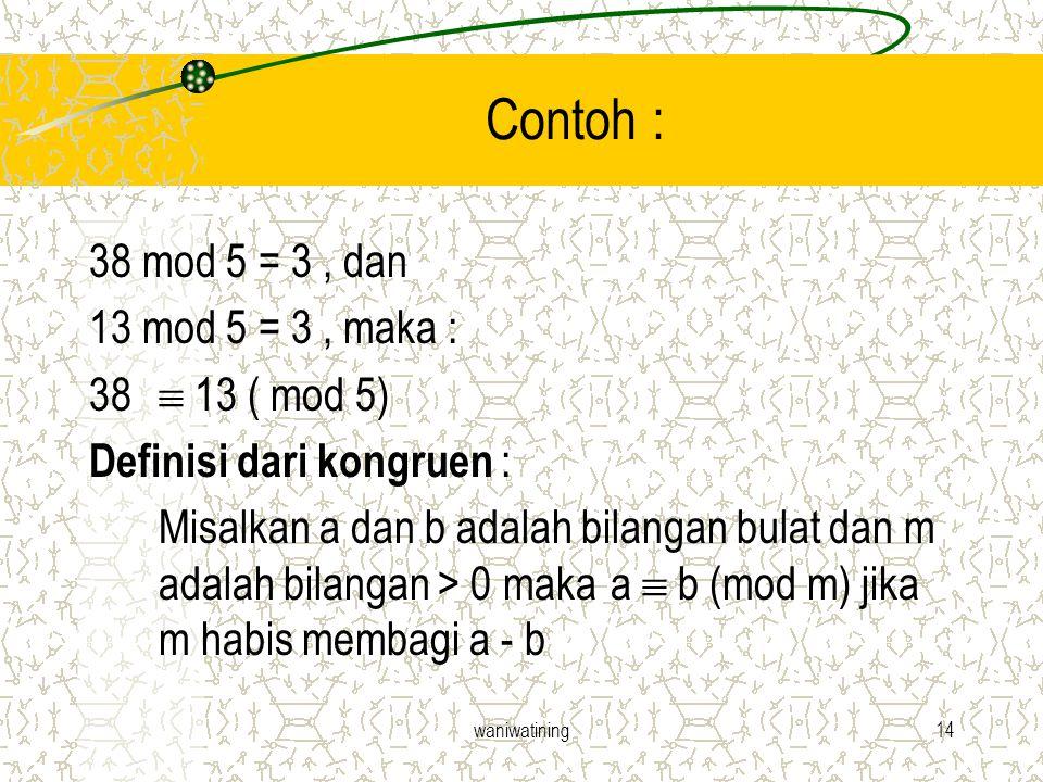 waniwatining14 Contoh : 38 mod 5 = 3, dan 13 mod 5 = 3, maka : 38  13 ( mod 5) Definisi dari kongruen : Misalkan a dan b adalah bilangan bulat dan m