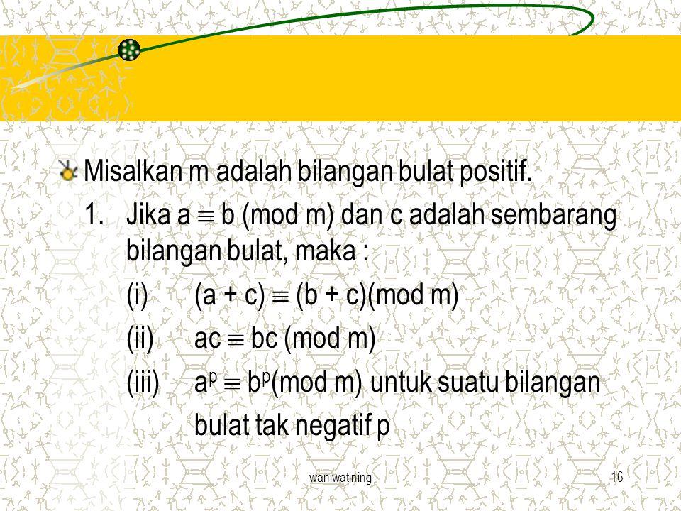 waniwatining16 Misalkan m adalah bilangan bulat positif. 1. Jika a  b (mod m) dan c adalah sembarang bilangan bulat, maka : (i) (a + c)  (b + c)(mod