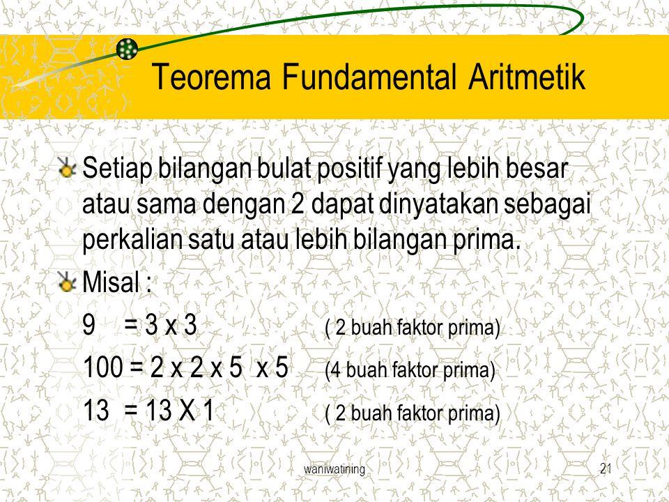 waniwatining21 Teorema Fundamental Aritmetik Setiap bilangan bulat positif yang lebih besar atau sama dengan 2 dapat dinyatakan sebagai perkalian satu