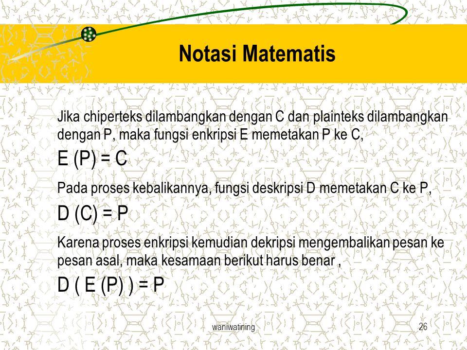 waniwatining26 Notasi Matematis Jika chiperteks dilambangkan dengan C dan plainteks dilambangkan dengan P, maka fungsi enkripsi E memetakan P ke C, E