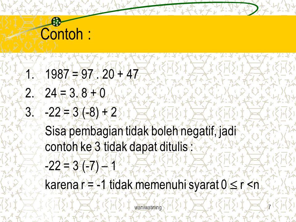 waniwatining7 Contoh : 1.1987 = 97. 20 + 47 2.24 = 3. 8 + 0 3.-22 = 3 (-8) + 2 Sisa pembagian tidak boleh negatif, jadi contoh ke 3 tidak dapat dituli
