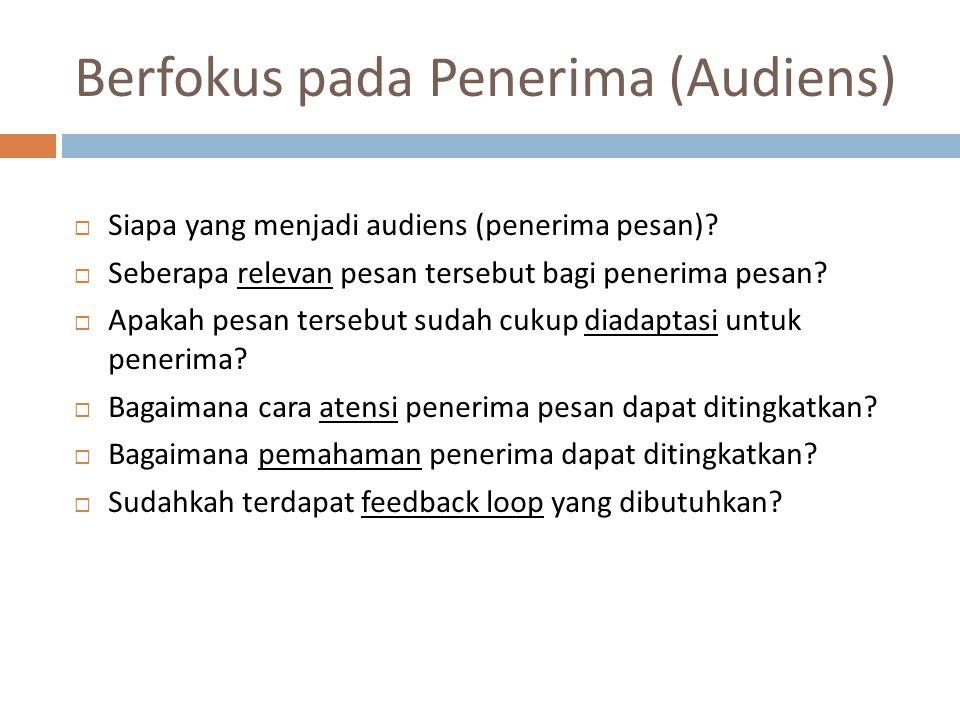 Berfokus pada Penerima (Audiens)  Siapa yang menjadi audiens (penerima pesan).