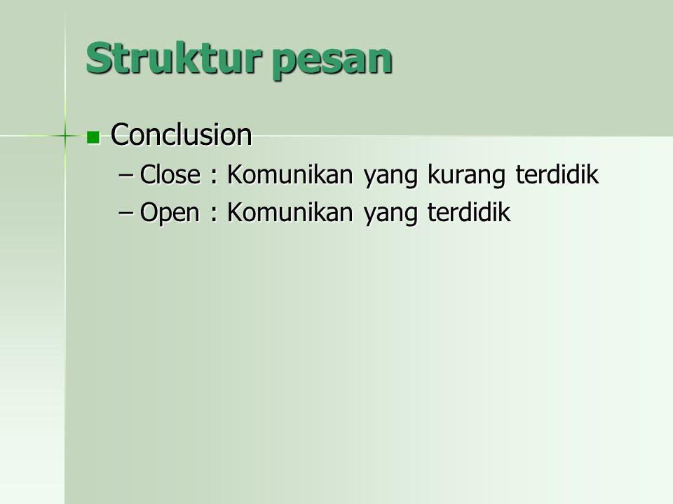 Struktur pesan Conclusion Conclusion –Close : Komunikan yang kurang terdidik –Open : Komunikan yang terdidik