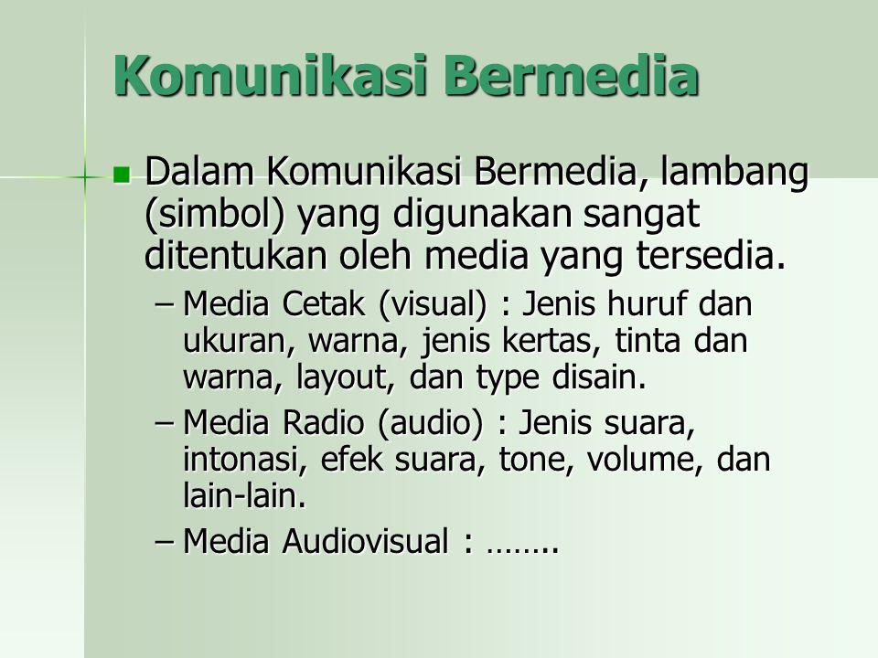 Komunikasi Bermedia Dalam Komunikasi Bermedia, lambang (simbol) yang digunakan sangat ditentukan oleh media yang tersedia. Dalam Komunikasi Bermedia,