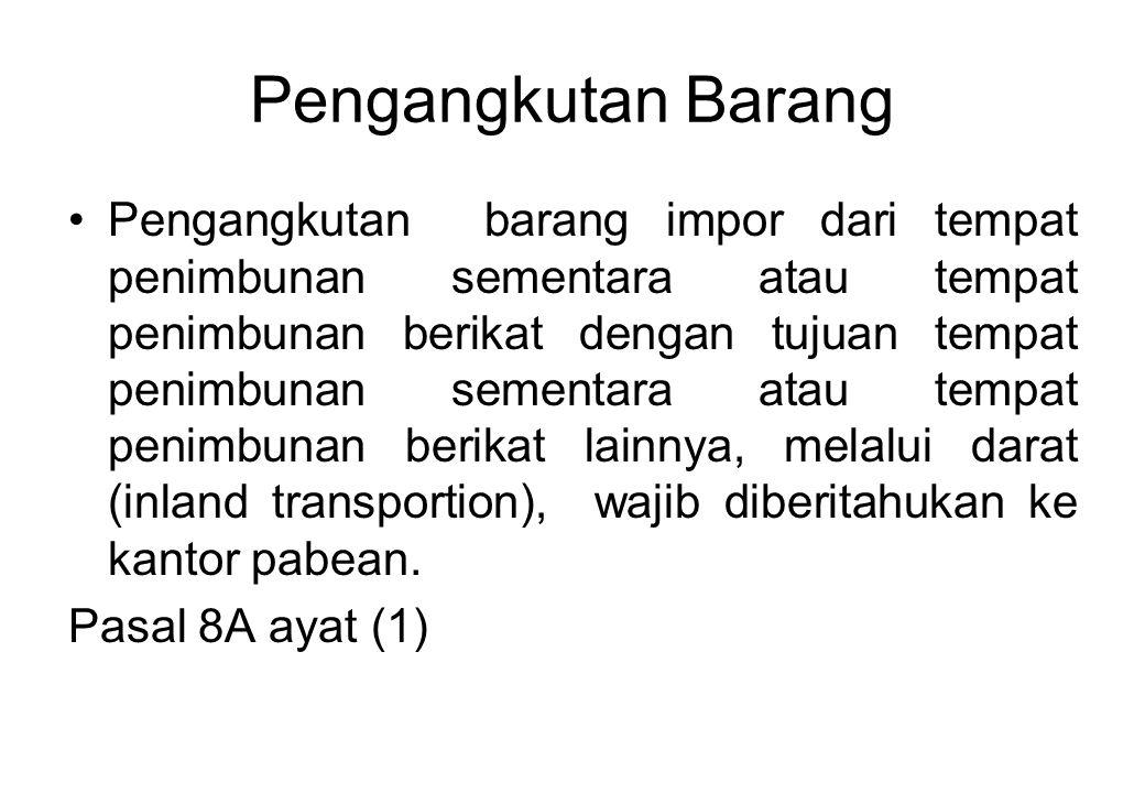 Pengangkutan Barang Pengangkutan barang impor dari tempat penimbunan sementara atau tempat penimbunan berikat dengan tujuan tempat penimbunan sementara atau tempat penimbunan berikat lainnya, melalui darat (inland transportion), wajib diberitahukan ke kantor pabean.