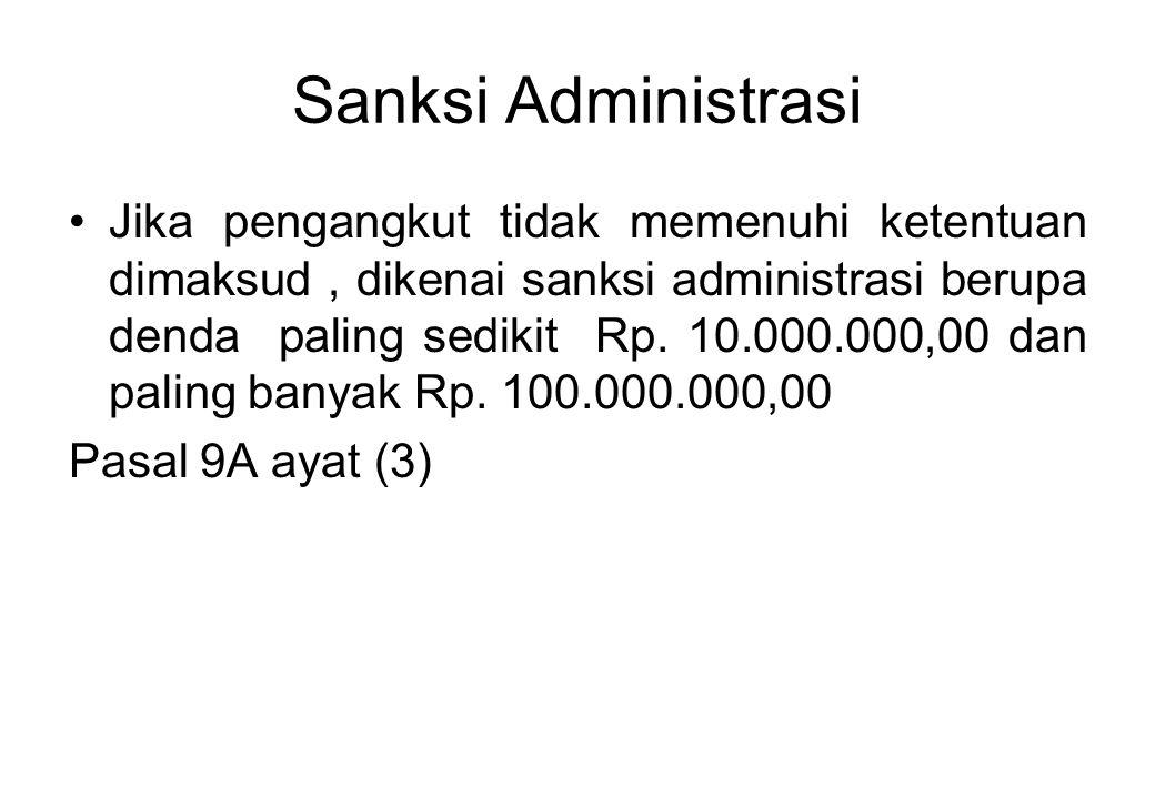 Sanksi Administrasi Jika pengangkut tidak memenuhi ketentuan dimaksud, dikenai sanksi administrasi berupa denda paling sedikit Rp.