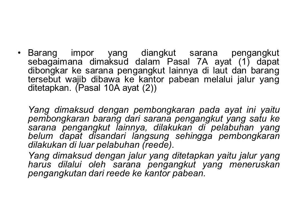 Barang impor yang diangkut sarana pengangkut sebagaimana dimaksud dalam Pasal 7A ayat (1) dapat dibongkar ke sarana pengangkut lainnya di laut dan barang tersebut wajib dibawa ke kantor pabean melalui jalur yang ditetapkan.