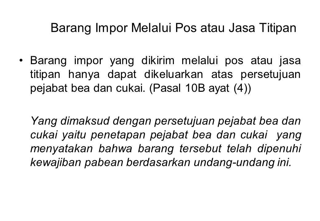 Barang Impor Melalui Pos atau Jasa Titipan Barang impor yang dikirim melalui pos atau jasa titipan hanya dapat dikeluarkan atas persetujuan pejabat bea dan cukai.
