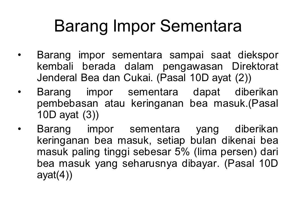 Barang Impor Sementara Barang impor sementara sampai saat diekspor kembali berada dalam pengawasan Direktorat Jenderal Bea dan Cukai.