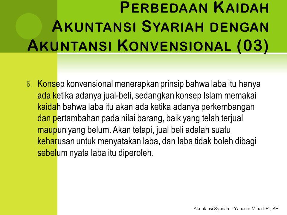 Akuntansi Syariah - Yananto Mihadi P., SE. P ERBEDAAN K AIDAH A KUNTANSI S YARIAH DENGAN A KUNTANSI K ONVENSIONAL (03) 6. Konsep konvensional menerapk
