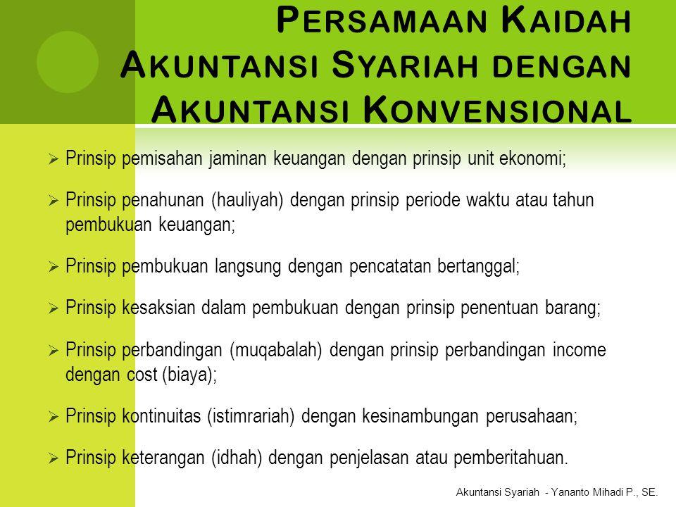 Akuntansi Syariah - Yananto Mihadi P., SE. P ERSAMAAN K AIDAH A KUNTANSI S YARIAH DENGAN A KUNTANSI K ONVENSIONAL  Prinsip pemisahan jaminan keuangan