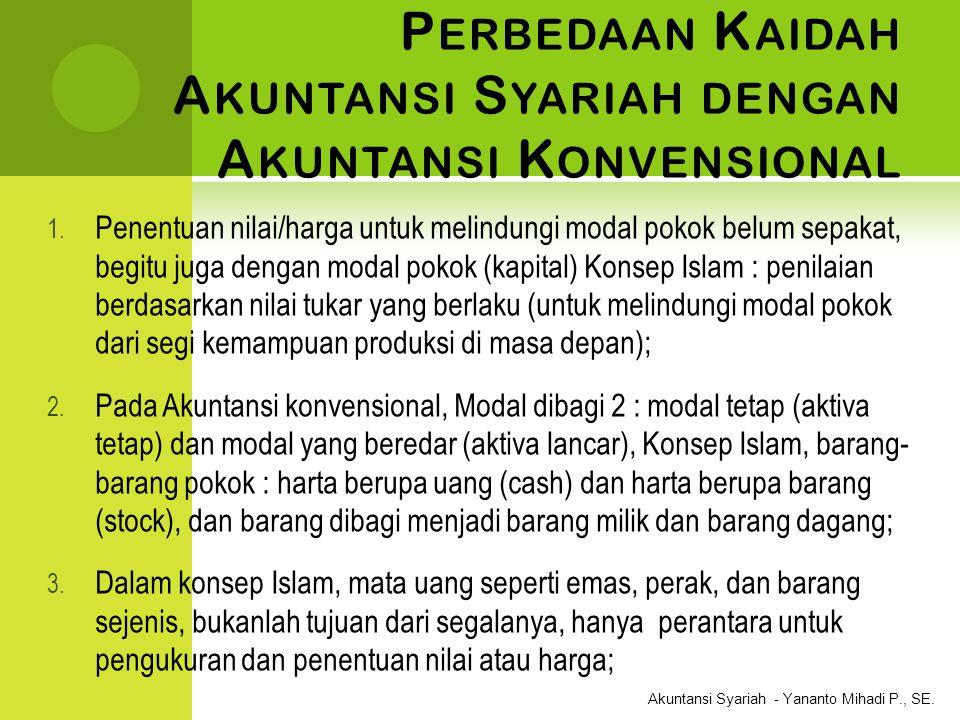 Akuntansi Syariah - Yananto Mihadi P., SE. P ERBEDAAN K AIDAH A KUNTANSI S YARIAH DENGAN A KUNTANSI K ONVENSIONAL 1. Penentuan nilai/harga untuk melin