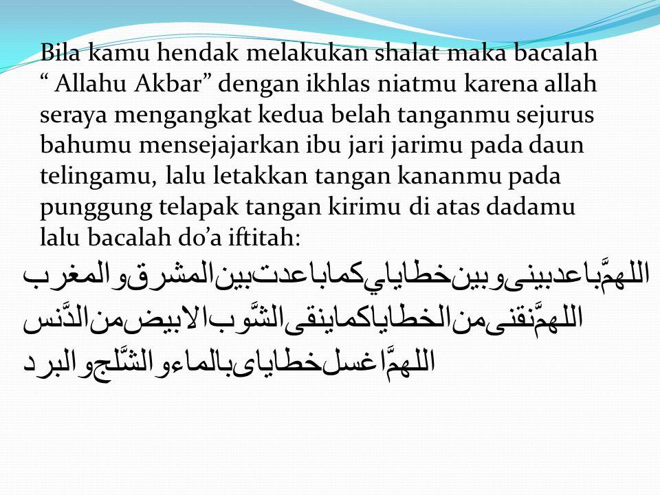 ﺍﻋﻭﺫﺒﺎﻠﻟﮫﻣﻦﺍﻠﺷﱠﻳﻄﺎﻥﺍﻟﺮﱠﺠﻳﻢ ﺒﺴﻢﷲﺍﻟﺮﱠﺤﻤﻦﺍﻟﺮﺤﻴﻢ Lalu berdo'alah mohon perlindungan dengan membaca Dan membaca