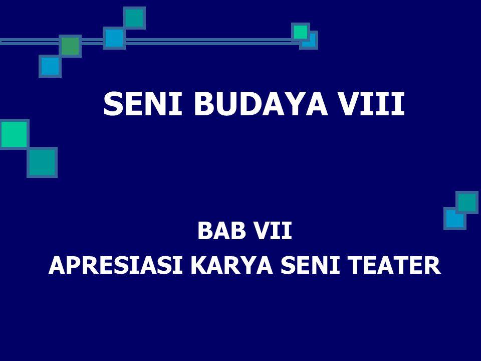 SENI BUDAYA VIII BAB VII APRESIASI KARYA SENI TEATER