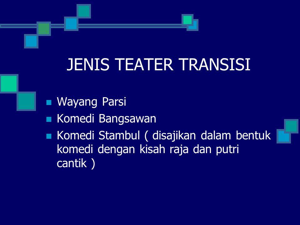 JENIS TEATER TRANSISI Wayang Parsi Komedi Bangsawan Komedi Stambul ( disajikan dalam bentuk komedi dengan kisah raja dan putri cantik )