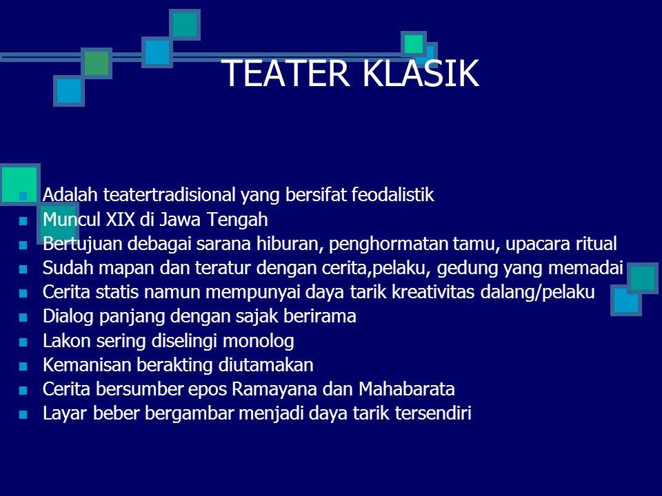 TEATER KLASIK Adalah teatertradisional yang bersifat feodalistik Muncul XIX di Jawa Tengah Bertujuan debagai sarana hiburan, penghormatan tamu, upacar