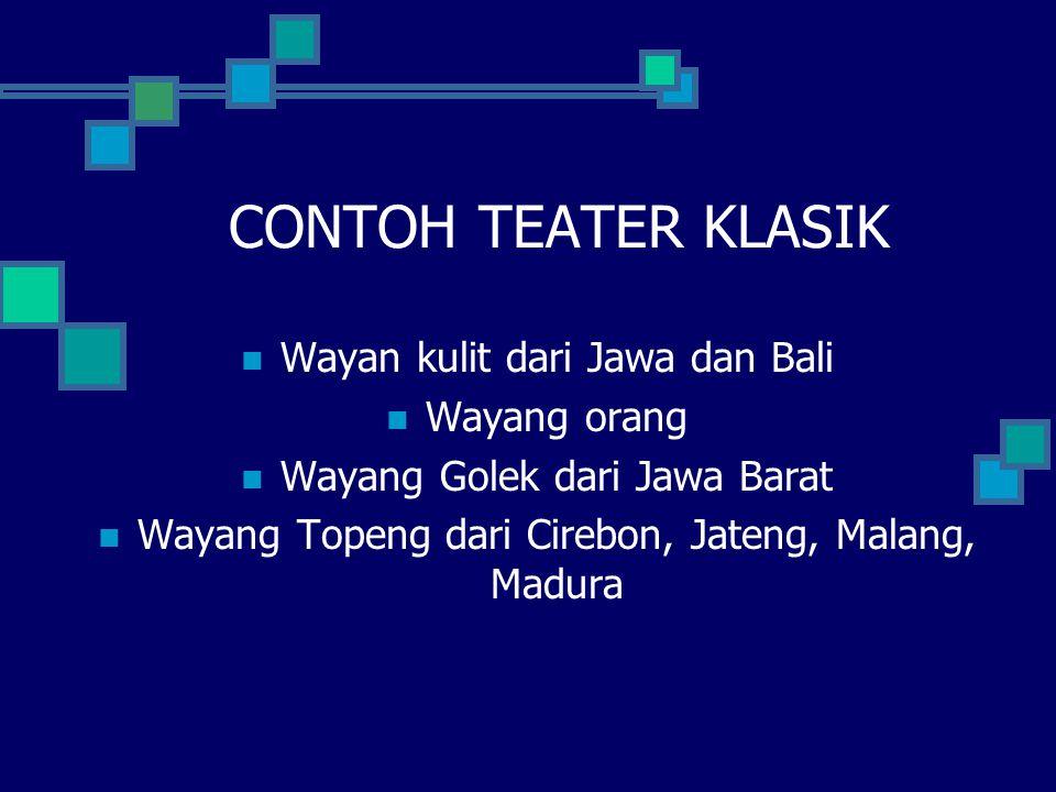 CONTOH TEATER KLASIK Wayan kulit dari Jawa dan Bali Wayang orang Wayang Golek dari Jawa Barat Wayang Topeng dari Cirebon, Jateng, Malang, Madura