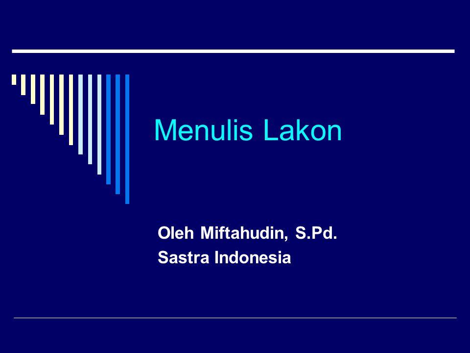 Menulis Lakon Oleh Miftahudin, S.Pd. Sastra Indonesia