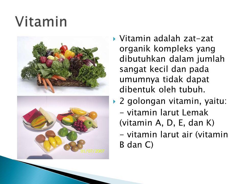  Vitamin adalah zat-zat organik kompleks yang dibutuhkan dalam jumlah sangat kecil dan pada umumnya tidak dapat dibentuk oleh tubuh.