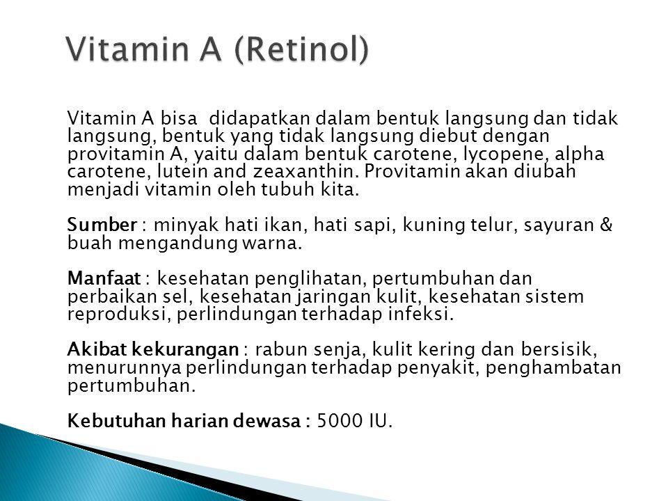 Vitamin A bisa didapatkan dalam bentuk langsung dan tidak langsung, bentuk yang tidak langsung diebut dengan provitamin A, yaitu dalam bentuk carotene, lycopene, alpha carotene, lutein and zeaxanthin.