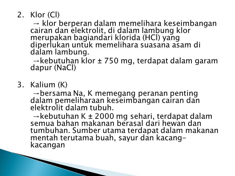 2.Klor (Cl) → klor berperan dalam memelihara keseimbangan cairan dan elektrolit, di dalam lambung klor merupakan bagiandari klorida (HCl) yang diperlukan untuk memelihara suasana asam di dalam lambung.