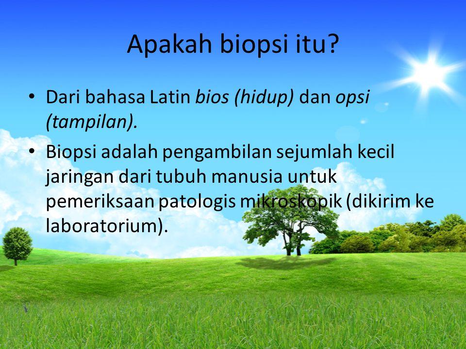Apakah biopsi itu? Dari bahasa Latin bios (hidup) dan opsi (tampilan). Biopsi adalah pengambilan sejumlah kecil jaringan dari tubuh manusia untuk peme