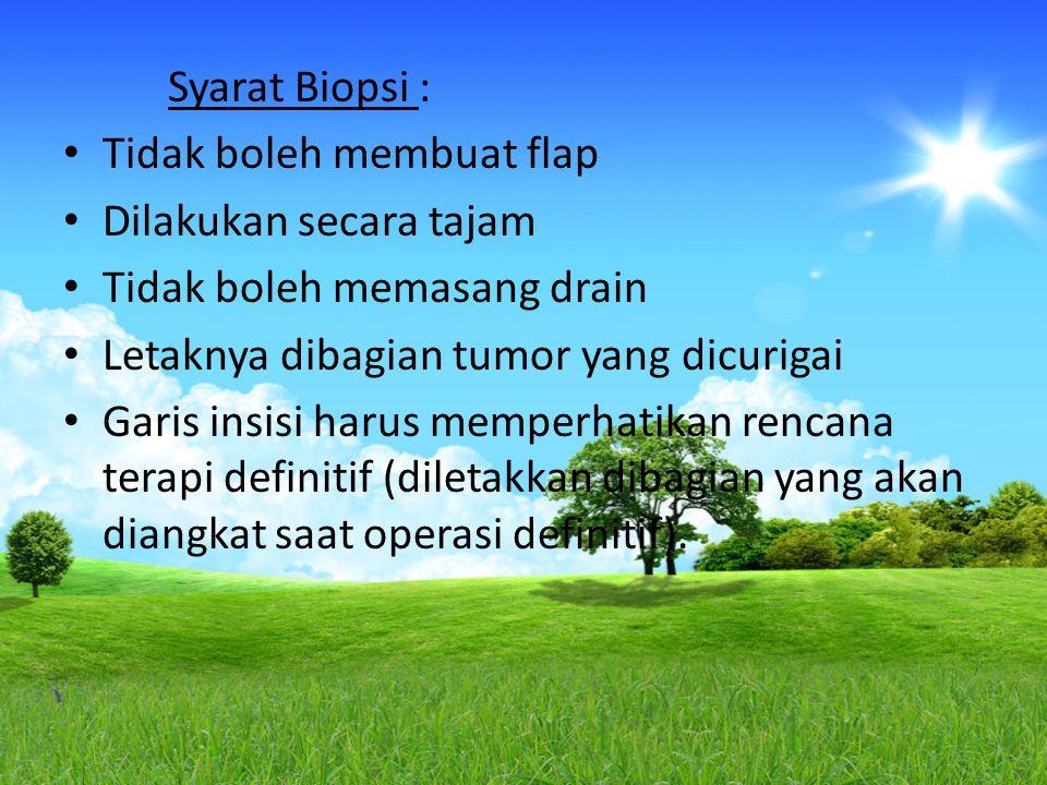 Syarat Biopsi : Tidak boleh membuat flap Dilakukan secara tajam Tidak boleh memasang drain Letaknya dibagian tumor yang dicurigai Garis insisi harus m