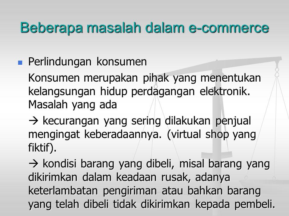 Beberapa masalah dalam e-commerce Kontrak dalam transaksi elektronik Kontrak dalam transaksi elektronik Kontrak merupakan bukti kesepakatan anatara ke