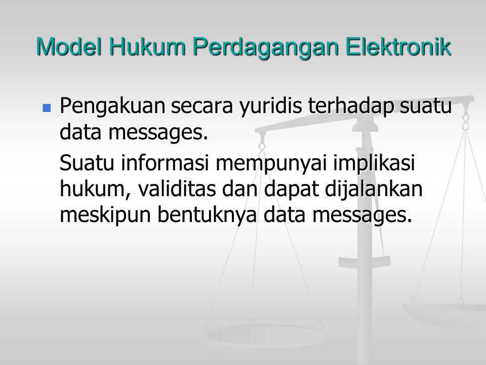 Model Hukum Perdagangan Elektronik Acuan internasional : Uncitral Model Law on Electronic Commerce 1996. Acuan internasional : Uncitral Model Law on E