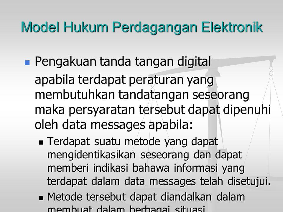 Model Hukum Perdagangan Elektronik Pengakuan secara yuridis terhadap suatu data messages. Pengakuan secara yuridis terhadap suatu data messages. Suatu