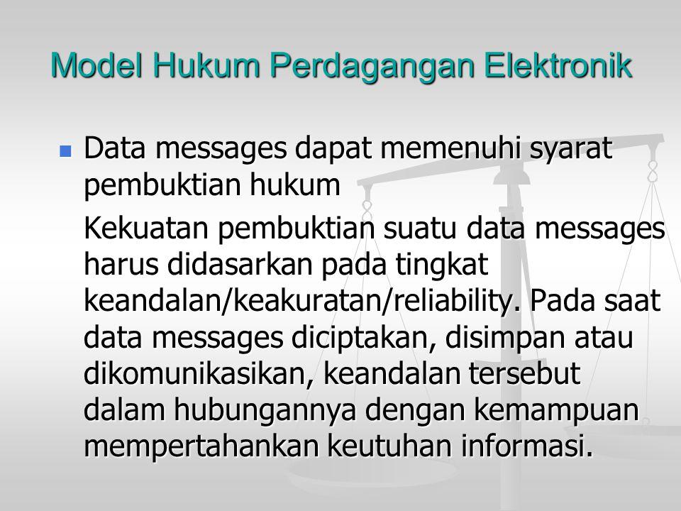 Model Hukum Perdagangan Elektronik Adanya Pengakuan atas originilitas data messages Adanya Pengakuan atas originilitas data messages Terdapat jaminan