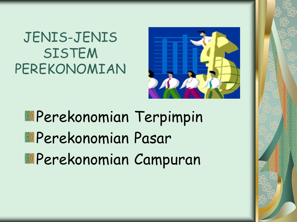 JENIS-JENIS SISTEM PEREKONOMIAN Perekonomian Terpimpin Perekonomian Pasar Perekonomian Campuran