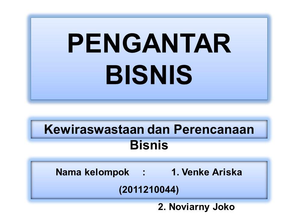 PENGANTAR BISNIS Nama kelompok:1. Venke Ariska (2011210044) 2. Noviarny Joko (2011210051) Kewiraswastaan dan Perencanaan Bisnis